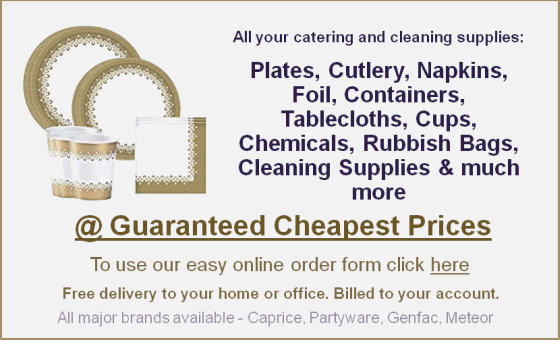 All your catering and cleaning supplies - plates, cutlery, napkins, foil, containers, tablecloths, cups, chemicals, rubbihs bags, cleaning supplies and much more, @ Guaranteed Cheapest Prices!.